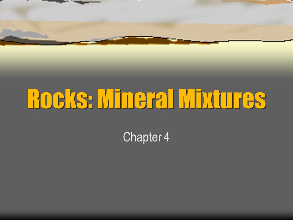 Rocks: Mineral Mixtures Chapter 4