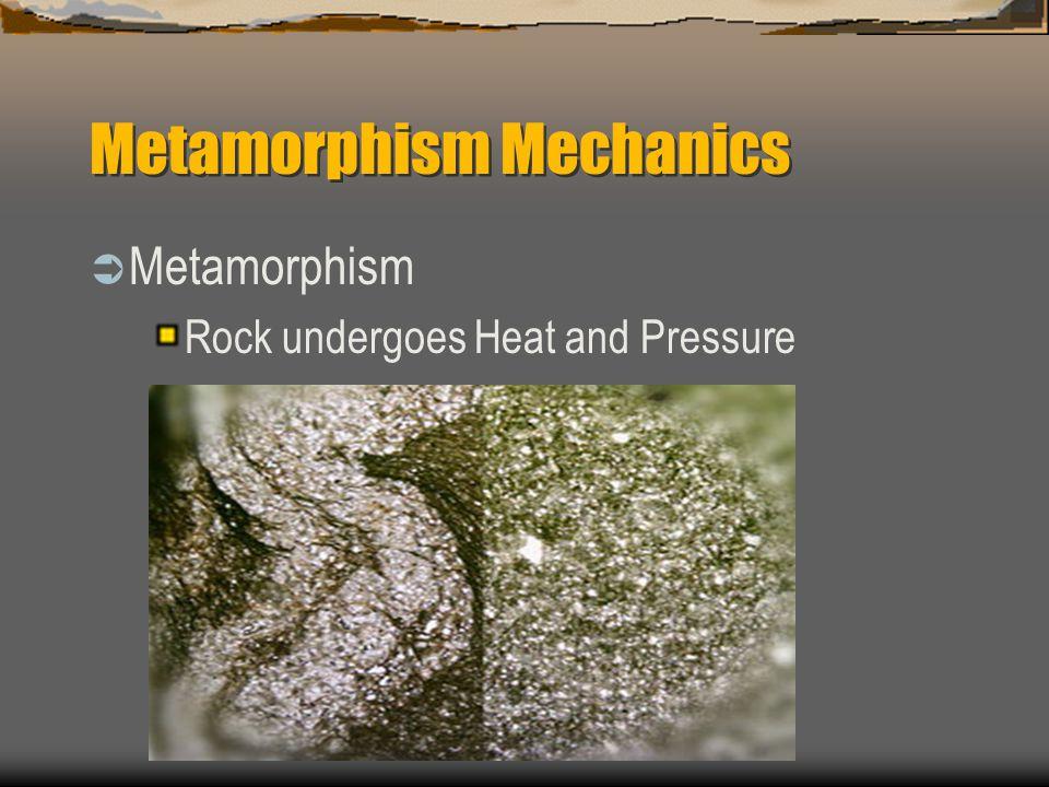 Metamorphism Mechanics  Metamorphism Rock undergoes Heat and Pressure