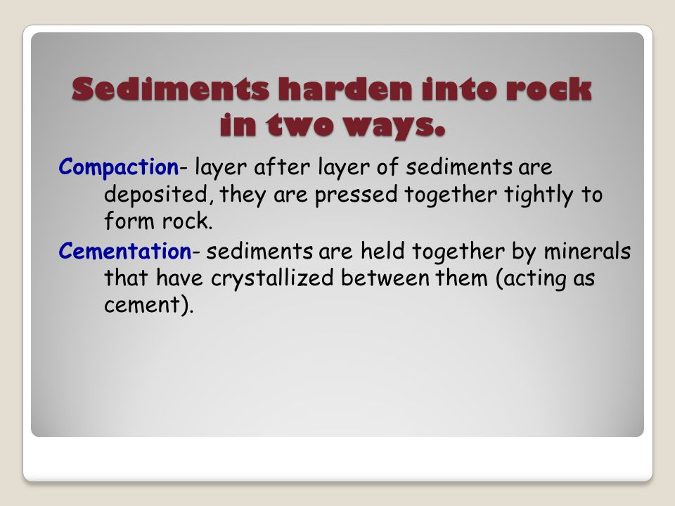 "Sedimentary Rocks: ""something that settles"" Small pieces of rock turn into pebbles, gravel, sand, clay, and plant & animal matter. They tumble down ri"