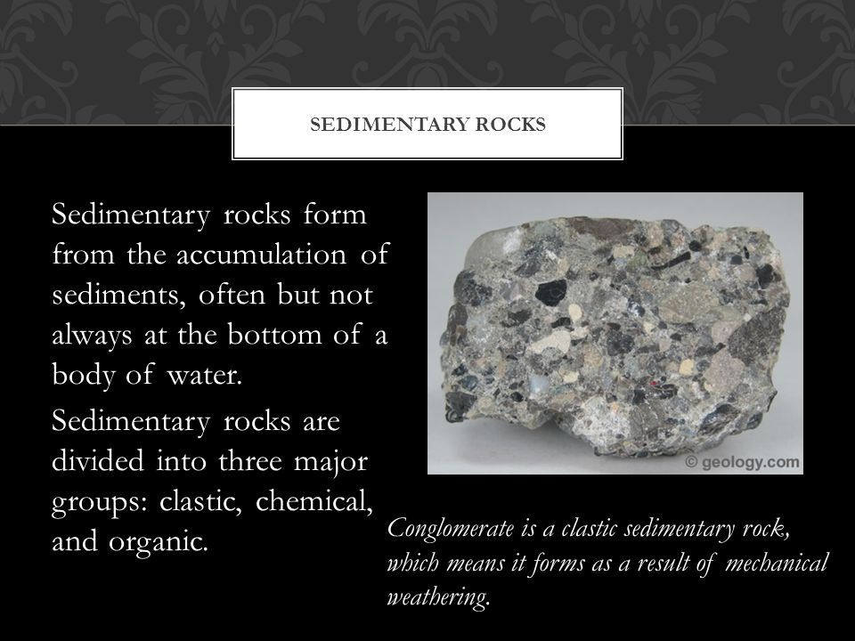 Sedimentary rocks form from the accumulation of sediments, often but not always at the bottom of a body of water. Sedimentary rocks are divided into t