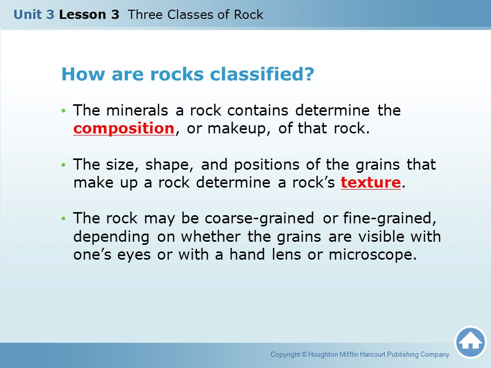 How are rocks classified? The minerals a rock contains determine the composition, or makeup, of that rock. The size, shape, and positions of the grain