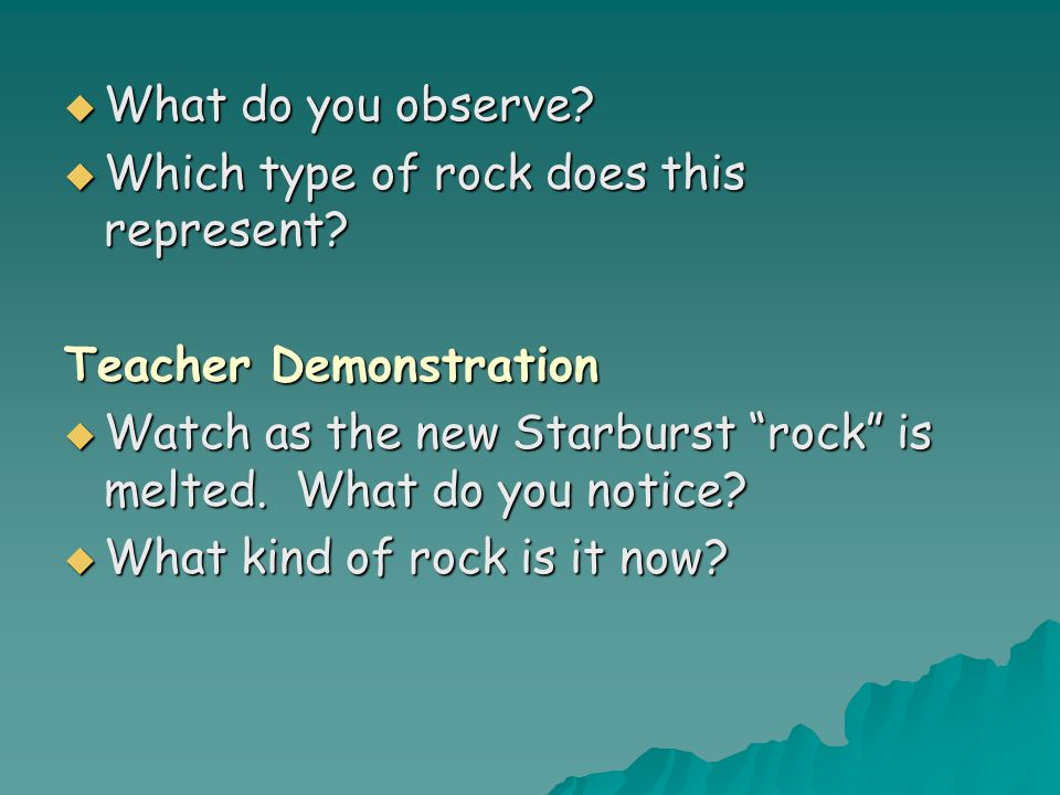 " What do you observe?  Which type of rock does this represent? Teacher Demonstration  Watch as the new Starburst ""rock"" is melted. What do you noti"