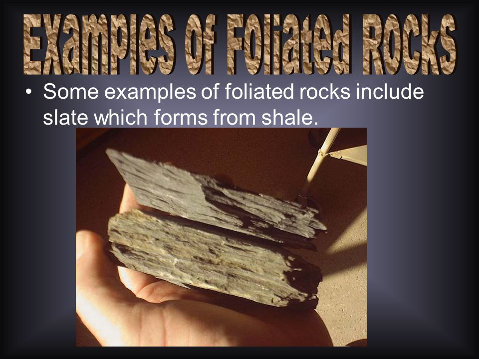 Metamorphic rocks that have a foliated texture form when minerals in the original rock flatten under pressure –Foliated- texture of metamorphic rocks
