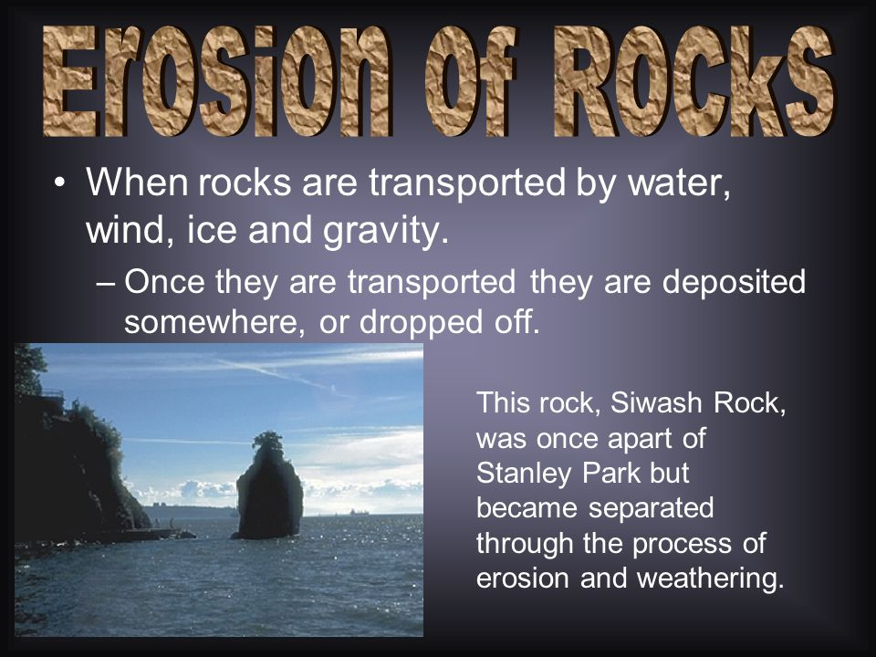 The weathering of rocks is when rocks or remains of plants and animals are broken down into smaller pieces called sediments