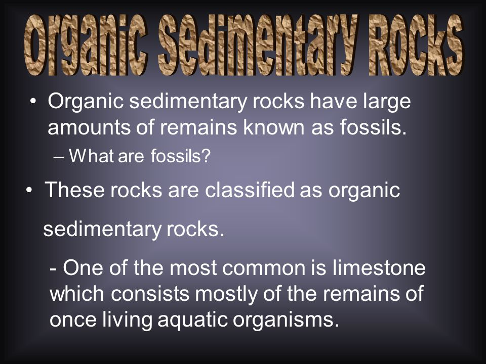 What are the materials that sedimentary rocks form from? –Fragments of other rocks –Chemical compounds –Minerals –FOSSILS!!!