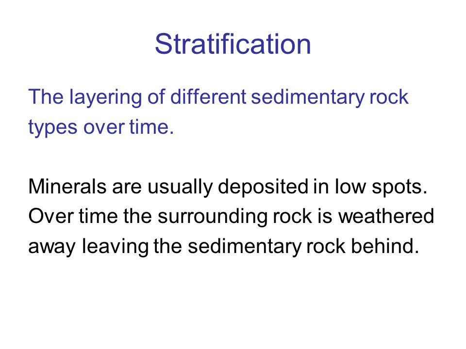 Stratification The layering of different sedimentary rock types over time.