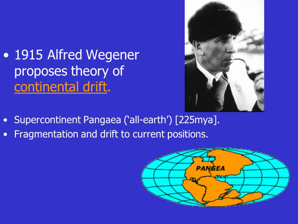 1915 Alfred Wegener proposes theory of continental drift.