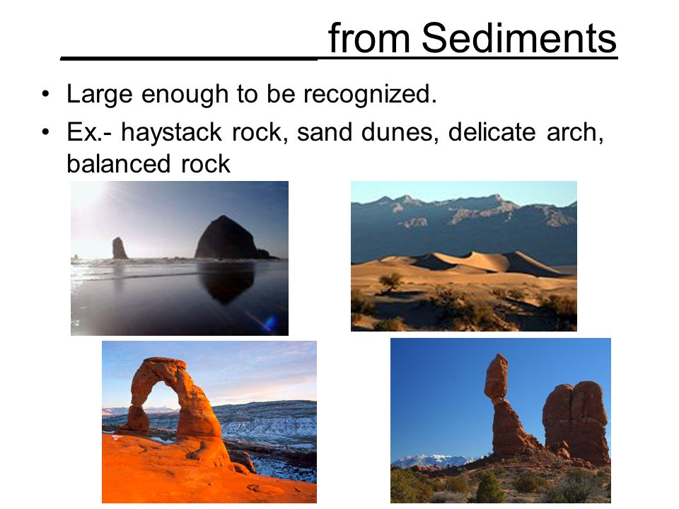 ___________ from Sediments Large enough to be recognized.