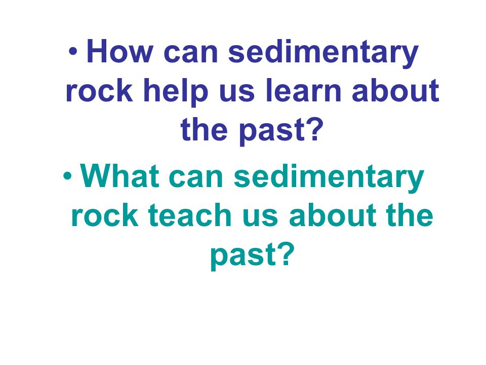 How can sedimentary rock help us learn about the past.