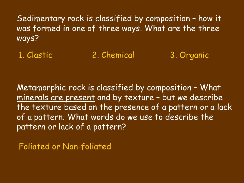 Review: There are how many types of rocks?3 Rocks are put in one of these categories (classified) by three things. What are they? 1. Composition2. Tex
