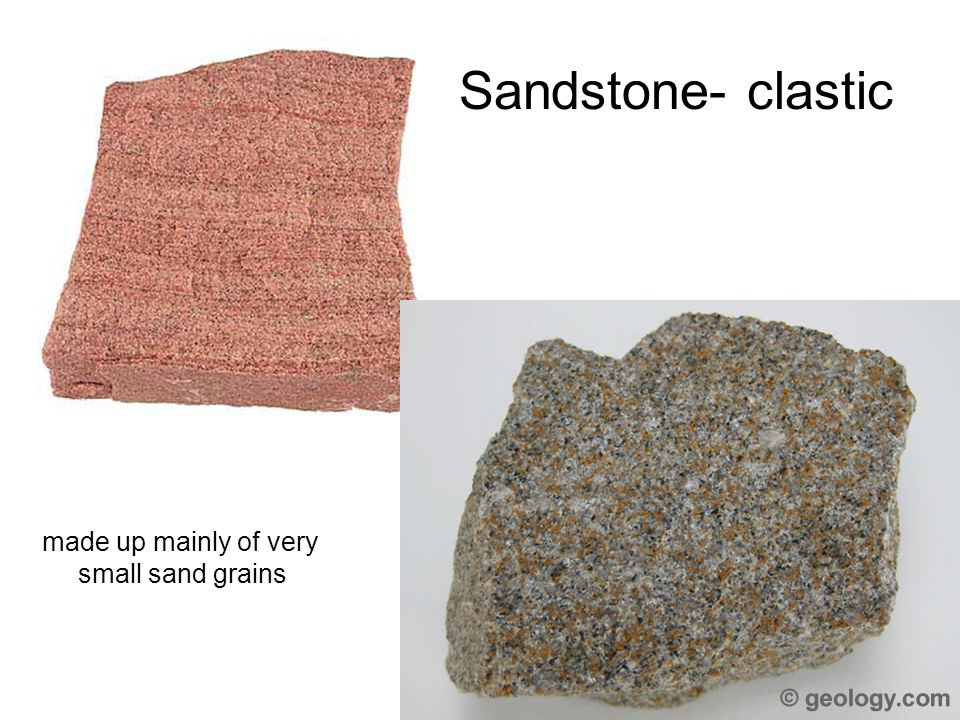 Sandstone- clastic made up mainly of very small sand grains