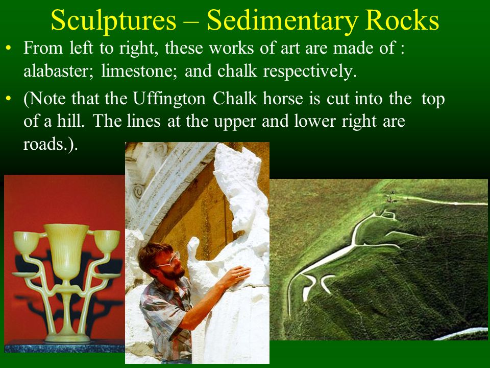 Sculptures – Sedimentary Rocks From left to right, these works of art are made of : alabaster; limestone; and chalk respectively.