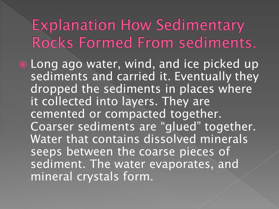  Long ago water, wind, and ice picked up sediments and carried it.