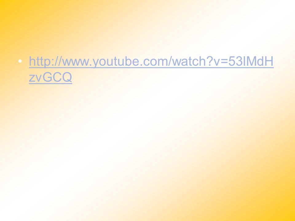 http://www.youtube.com/watch?v=53lMdH zvGCQhttp://www.youtube.com/watch?v=53lMdH zvGCQ