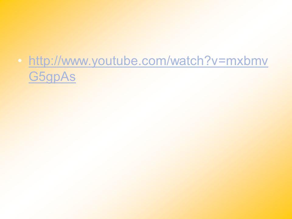 http://www.youtube.com/watch?v=mxbmv G5gpAshttp://www.youtube.com/watch?v=mxbmv G5gpAs
