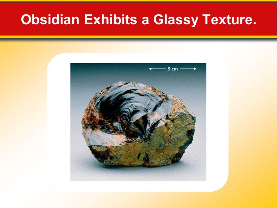 Obsidian Exhibits a Glassy Texture.