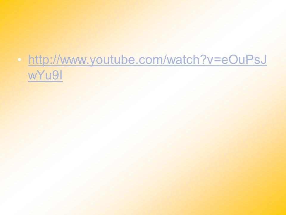 http://www.youtube.com/watch?v=eOuPsJ wYu9Ihttp://www.youtube.com/watch?v=eOuPsJ wYu9I