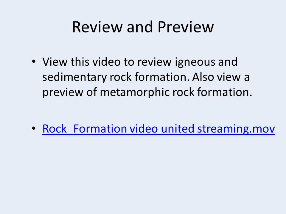 Review and Preview View this video to review igneous and sedimentary rock formation. Also view a preview of metamorphic rock formation. Rock_Formation
