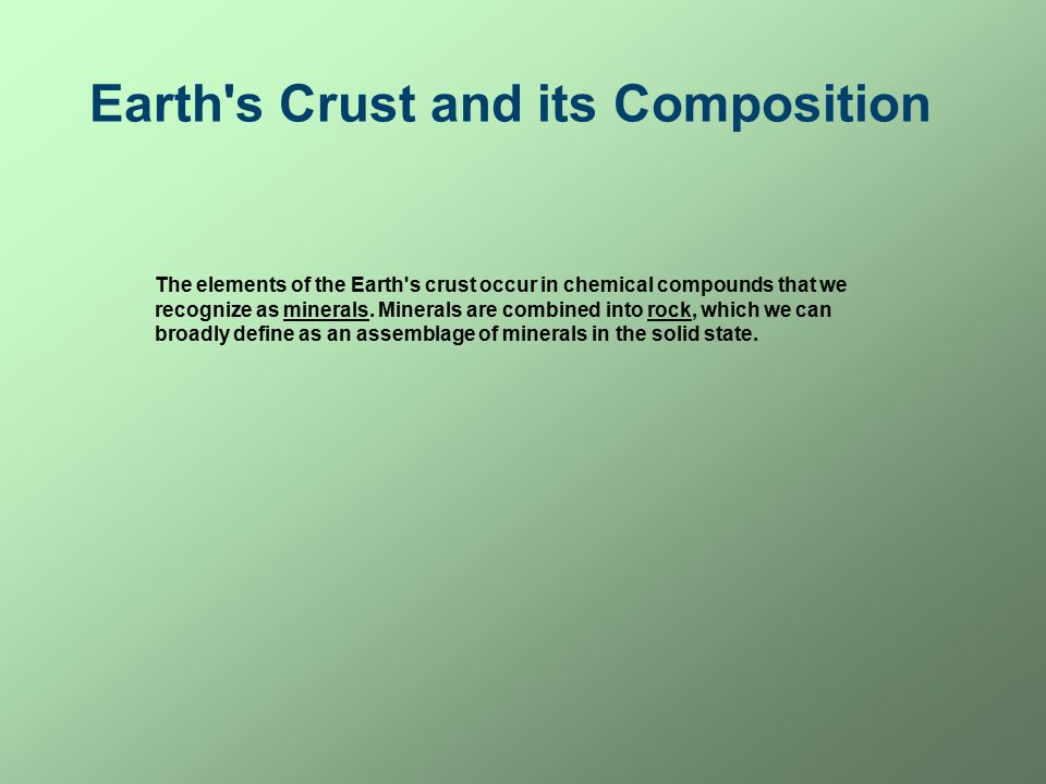 Earth s Crust and its Composition The elements of the Earth s crust occur in chemical compounds that we recognize as minerals.