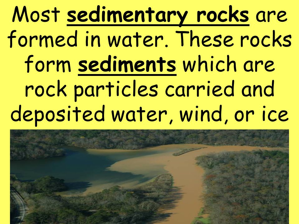 16 Most sedimentary rocks are formed in water.