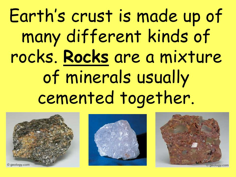 2 Earth's crust is made up of many different kinds of rocks.