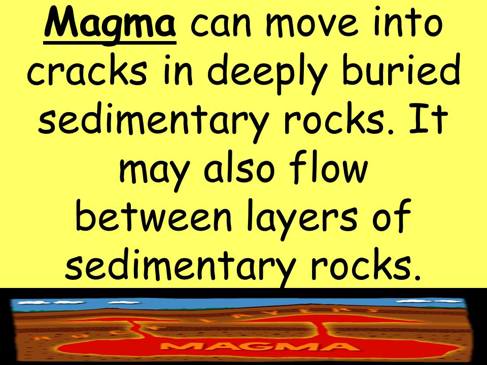 30 Magma can move into cracks in deeply buried sedimentary rocks.