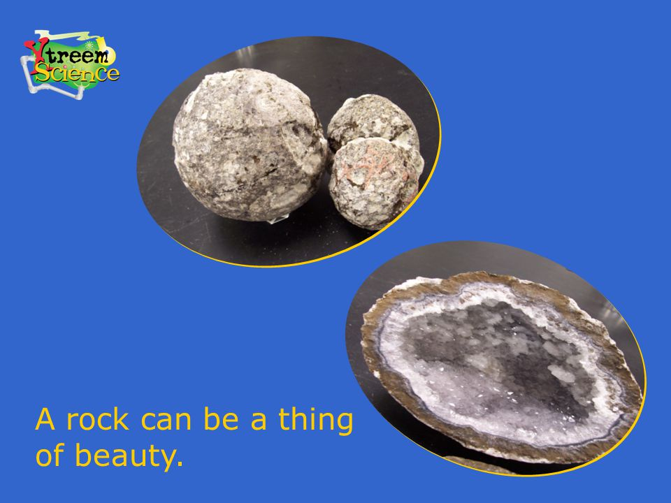 A rock can be a thing of beauty.