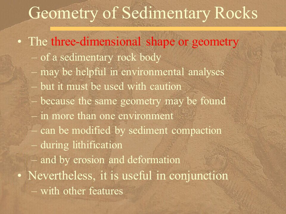 The three-dimensional shape or geometry –of a sedimentary rock body –may be helpful in environmental analyses –but it must be used with caution –becau