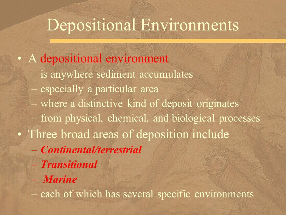 A depositional environment –is anywhere sediment accumulates –especially a particular area –where a distinctive kind of deposit originates –from physi