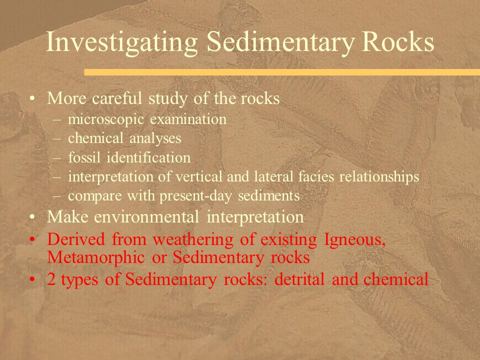 More careful study of the rocks –microscopic examination –chemical analyses –fossil identification –interpretation of vertical and lateral facies rela
