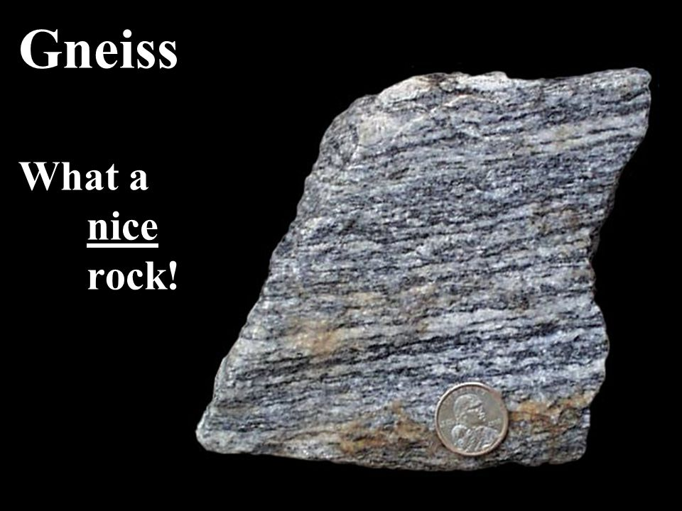 Gneiss What a nice rock!