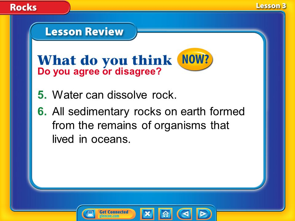 Lesson 3 – LR3 A.gas B.water C.sediment D.magma Chemical rocks form when minerals crystallize directly from which of these