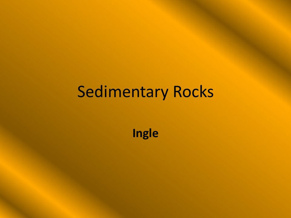 Sedimentary Rocks Sedimentary rocks are formed by layers of – Soil – Sand – Seashells – Remains of dead animals