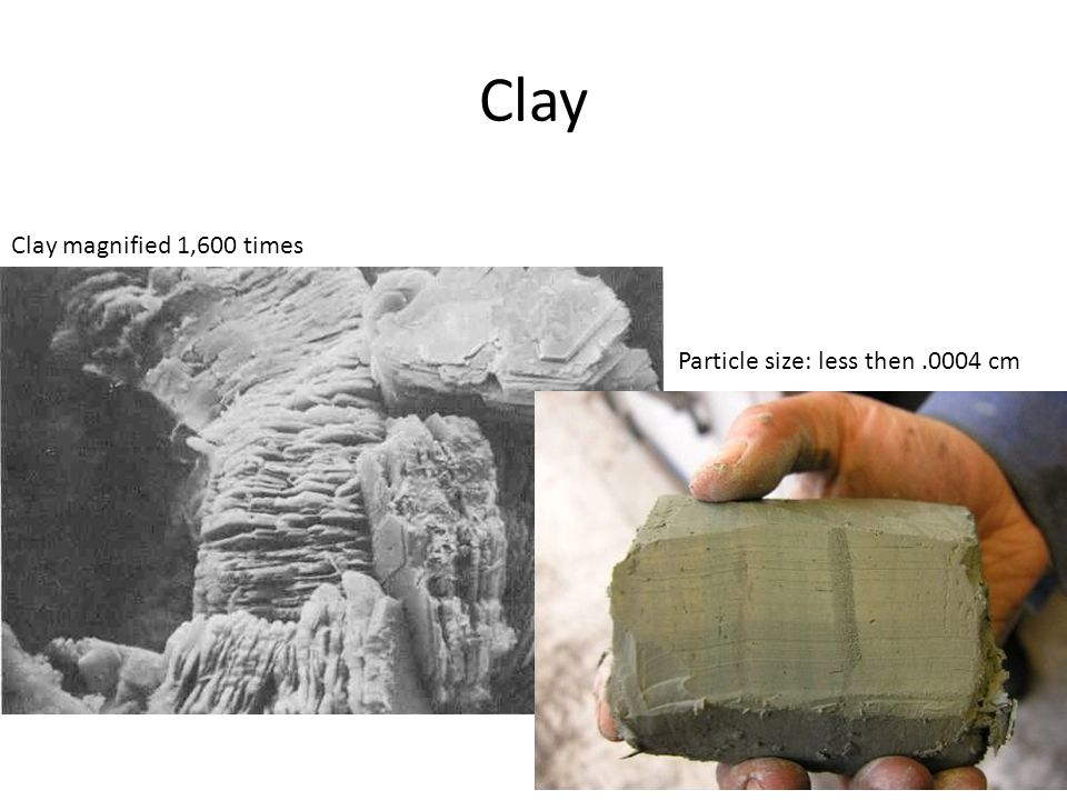 Clay Clay magnified 1,600 times Particle size: less then.0004 cm
