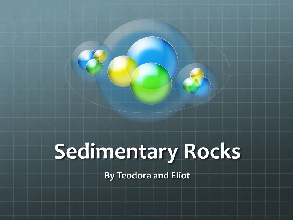 Sedimentary Rocks By Teodora and Eliot