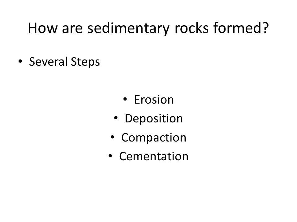 How are sedimentary rocks formed? Several Steps Erosion Deposition Compaction Cementation
