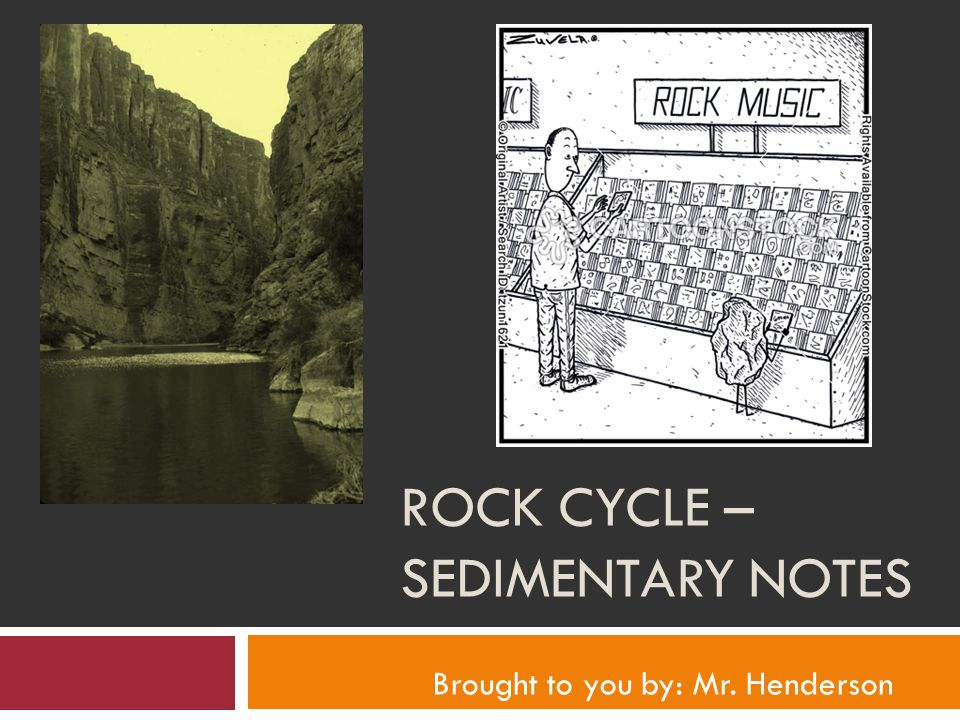 ROCK CYCLE – SEDIMENTARY NOTES Brought to you by: Mr. Henderson