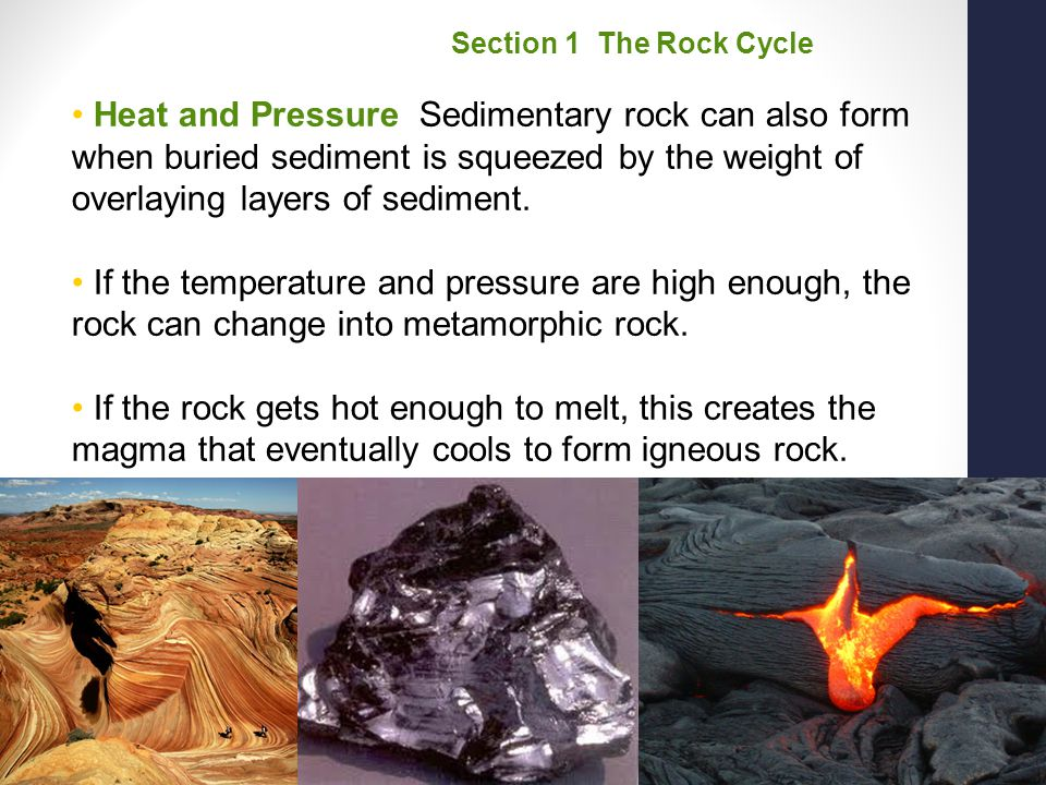 Chapter 14 Heat and Pressure Sedimentary rock can also form when buried sediment is squeezed by the weight of overlaying layers of sediment. If the te