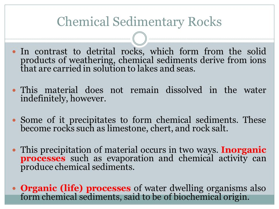 Chemical Sedimentary Rocks In contrast to detrital rocks, which form from the solid products of weathering, chemical sediments derive from ions that a