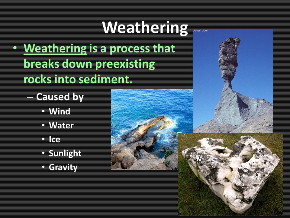 Weathering Weathering is a process that breaks down preexisting rocks into sediment.
