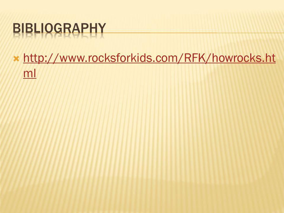  http://www.rocksforkids.com/RFK/howrocks.ht ml http://www.rocksforkids.com/RFK/howrocks.ht ml