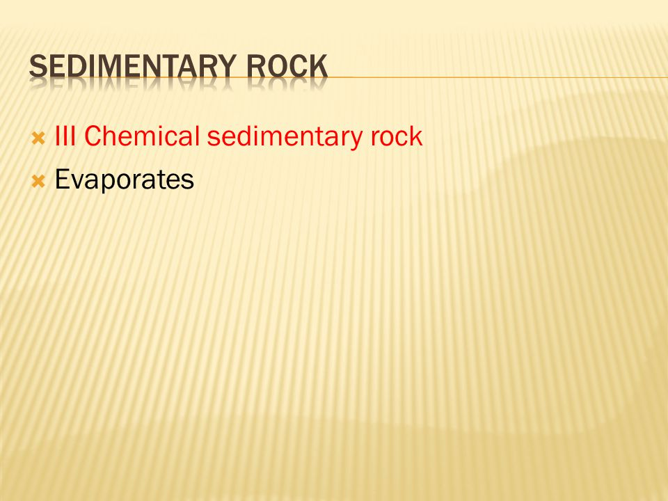  III Chemical sedimentary rock  Evaporates