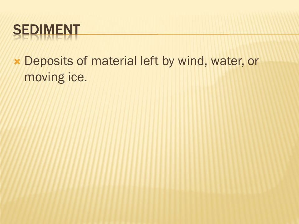  Deposits of material left by wind, water, or moving ice.