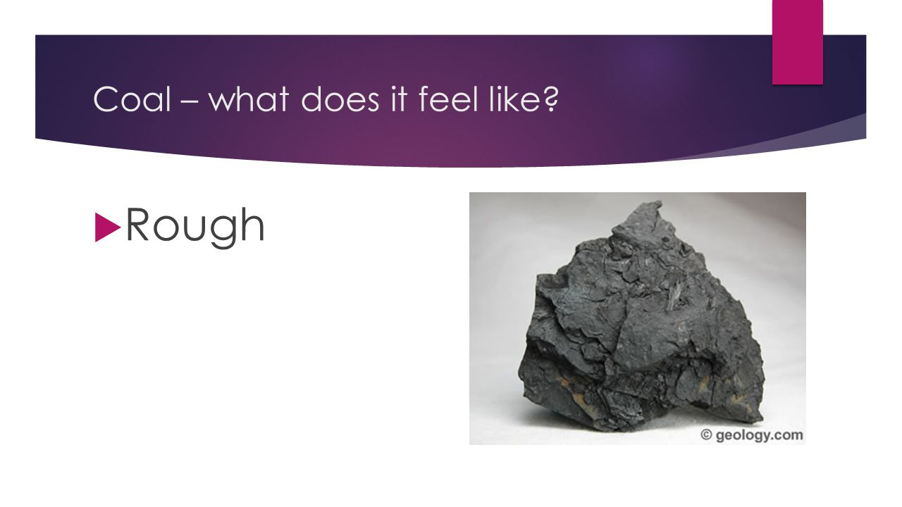 Coal – what does it feel like?  Rough