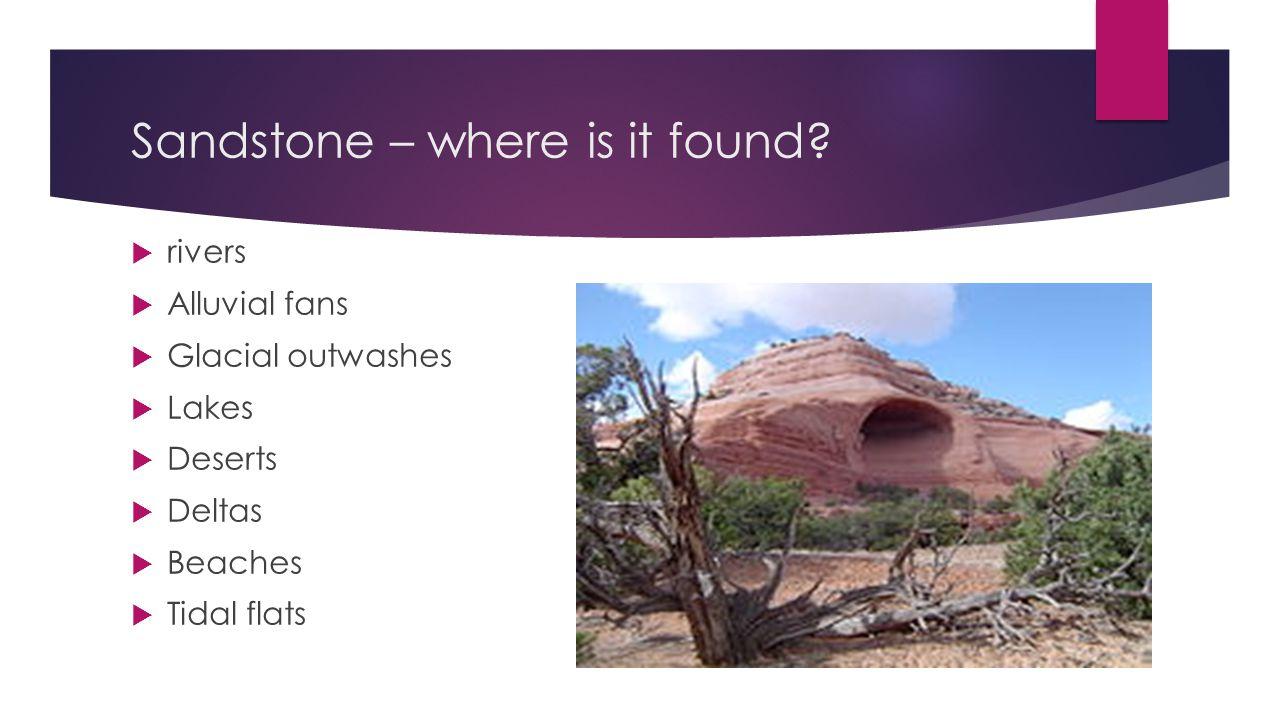 Sandstone – where is it found.