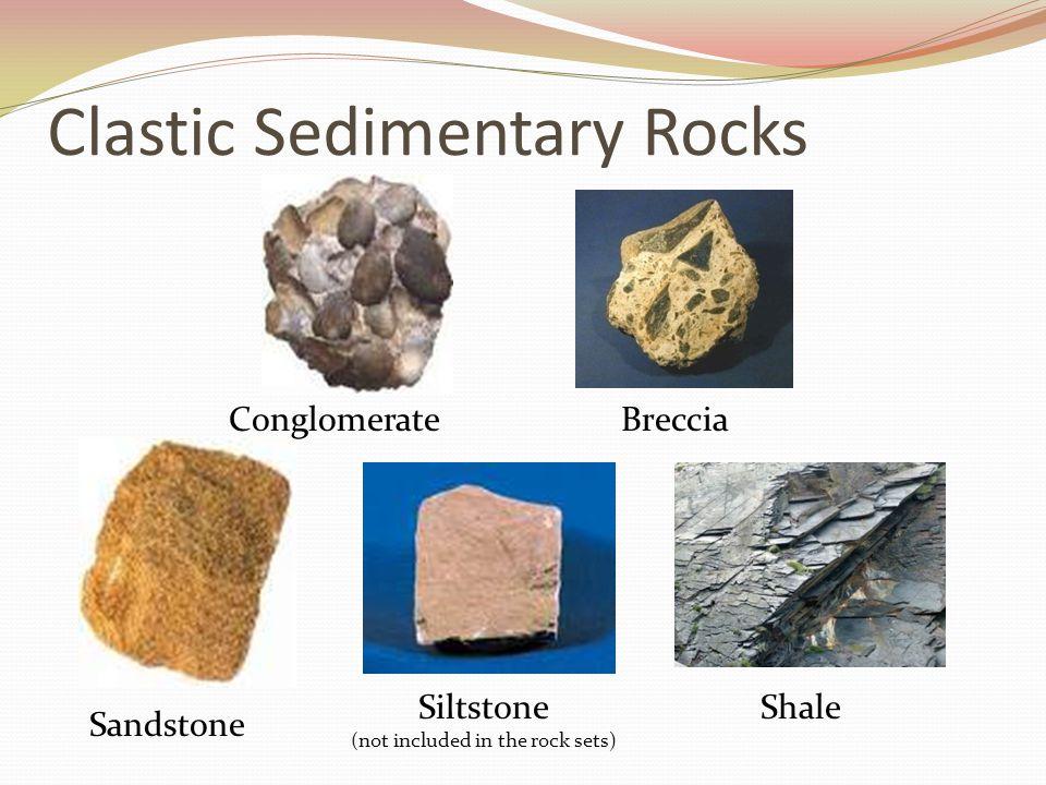 Clastic Sedimentary Rocks conglomerate breccia sandstone siltstoneshale Conglomerate Sandstone Breccia ShaleSiltstone (not included in the rock sets)