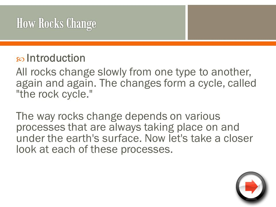  Introduction All rocks change slowly from one type to another, again and again.