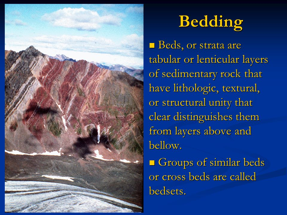 Sedimentary structures Bedding and lamination - Laminated bedding - Graded bedding - Massive (structureless) bedding Bedding and lamination - Laminate