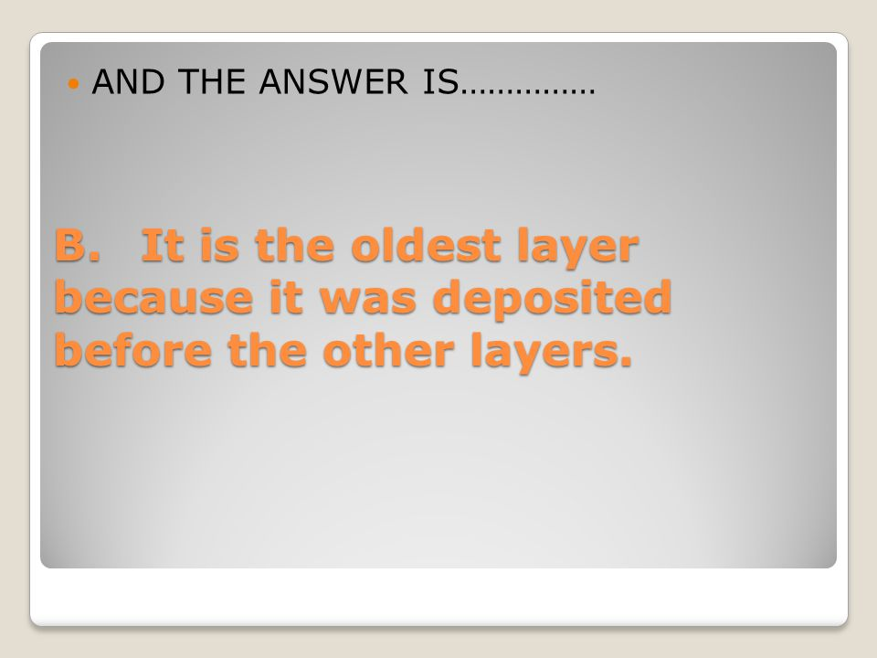 B.It is the oldest layer because it was deposited before the other layers. AND THE ANSWER IS……………
