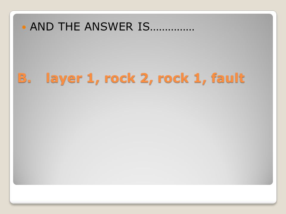 B.layer 1, rock 2, rock 1, fault AND THE ANSWER IS……………